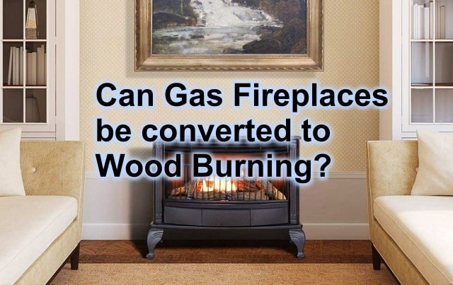 Can Gas Fireplaces be converted to Wood Burning
